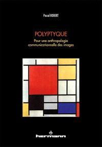 Polyptyque : pour une anthropologie communicationnelle des images