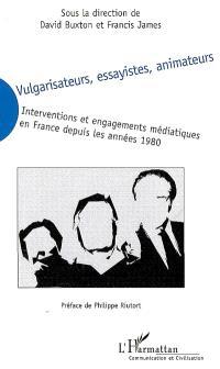 Vulgarisateurs, essayistes, animateurs : interventions et engagements médiatiques en France depuis les années 1980