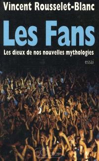 Les Fans : les dieux de nos nouvelles mythologies
