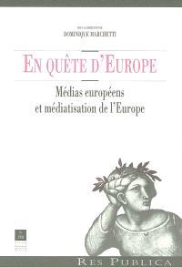 En quête d'Europe : médias européens et médiatisation de l'Europe