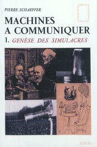 Machines à communiquer. Volume 1, Genèse des simulacres