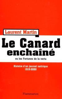 Histoire du Canard enchaîné ou Les fortunes de la vertu : histoire d'un journal satirique, 1915-2000