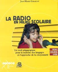 La radio en milieu scolaire : un outil pédagogique pour la maîtrise du langage et l'approche de la citoyenneté : école, collège, lycée
