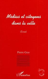 Médias et citoyens dans la ville : essai