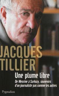 Une plume libre : de Mesrine à Sarkozy, souvenirs d'un journaliste pas comme les autres