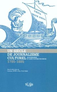 Un siècle de journalisme culturel en Normandie et dans les autres provinces (1785-1885)