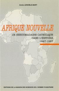 Afrique nouvelle : un hebdomadaire catholique dans l'histoire, 1947-1987