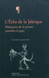 L'Echo de la fabrique : naissance de la presse ouvrière à Lyon, 1831-1834