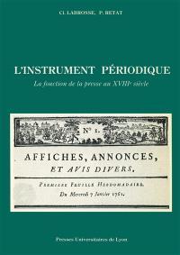 L'Instrument périodique : la fonction de la presse au XVIIIe siècle