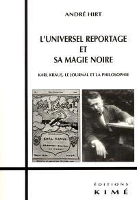 L'universel reportage et sa magie noire : Karl Kraus, le journal et la philosophie