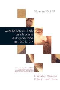 La chronique criminelle dans la presse du Puy-de-Dôme de 1852 à 1914