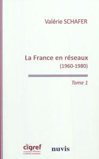 La France en réseaux. Volume 1, La rencontre des télécommunications et de l'informatique (1960-1980)