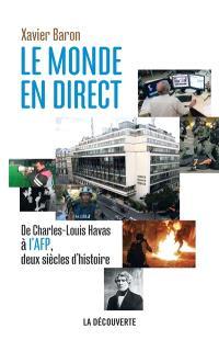 Le monde en direct : de Charles-Louis Havas à l'AFP, deux siècles d'histoire