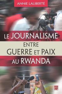 Le post-conflit existe-t-il ?  : le journalisme de paix au Rwanda