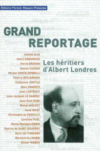 Grand reportage : les héritiers d'Albert Londres