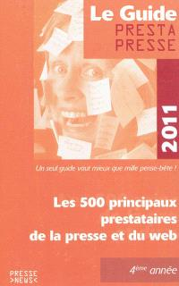 Le guide Prestapresse 2011 : le 500 principaux prestataires de la presse et du Web