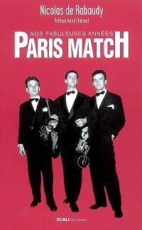 Nos fabuleuses années Paris-Match : récit