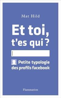 Et toi, t'es qui ? : petite typologie des profils Facebook