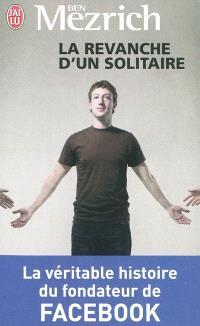 La revanche d'un solitaire : la véritable histoire du fondateur de Facebook