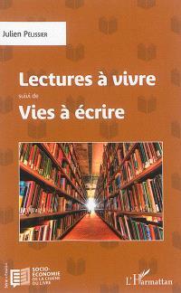 Lectures à vivre; Suivi de Vies à écrire : petit essai anecdotique sur les chemins en papier de la bibliophilie à destination des générations futures