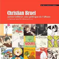 Christian Bruel : auteur-éditeur, une politique de l'album : du Sourire qui mord à Être éditions (1976-2011)