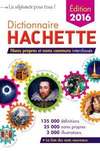 Dictionnaire Hachette : noms propres et noms communs interclassés : 125.000 définitions, 25.000 noms propres, 3.000 illustrations