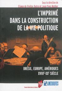 L'imprimé dans la construction de la vie politique : Brésil, Europe et Amériques : XVIIIe-XXe siècle