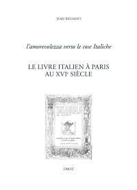 Le livre italien à Paris au XVIe siècle : l'amorevolezza verso le cose Italiche