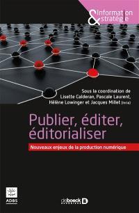 Publier, éditer, éditorialiser : nouveaux enjeux de la production numérique : actes du Séminaire IST-Inria, Marseille, septembre 2016
