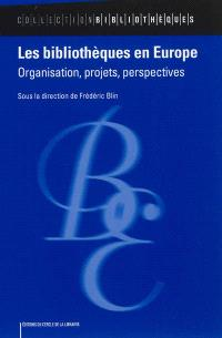 Les bibliothèques en Europe : organisation, projets, perspectives