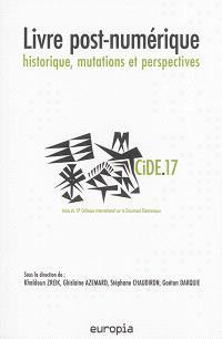Livre post-numérique : historique, mutations et perspectives (CIDE.17) : actes du 17e Colloque international sur le document électronique