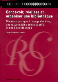 Concevoir, réaliser et organiser une bibliothèque : mémento pratique à l'usage des élus, des responsables administratifs et des bibliothécaires