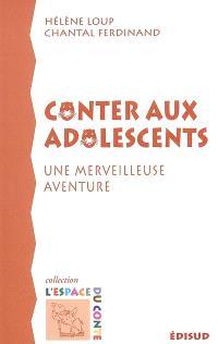 Conter aux adolescents : une merveilleuse aventure