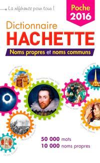 Dictionnaire Hachette de poche 2016 : noms propres et noms communs : 50.000 mots, 10.000 noms propres