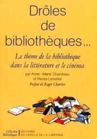Drôles de bibliothèques... : le thème de la bibliothèque dans la littérature et le cinéma