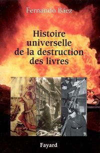 Histoire universelle de la destruction des livres : des tablettes sumériennes à la guerre d'Irak