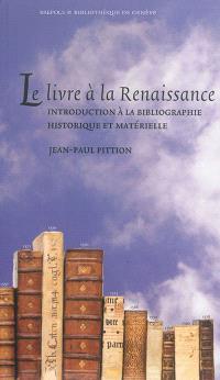 Le livre à la Renaissance : introduction à la bibliographie historique et matérielle