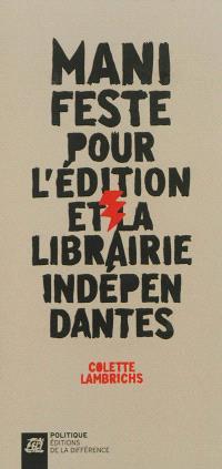 Manifeste pour l'édition et la librairie indépendantes : aujourd'hui l'abondance, demain la pénurie