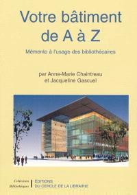 Votre bâtiment de A à Z, mémento à l'usage des bibliothécaires