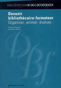 Devenir bibliothécaire-formateur : organiser, animer, évaluer