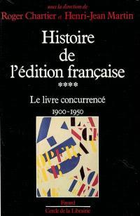 Histoire de l'édition française. Volume 4, Le livre concurrencé : 1900-1950