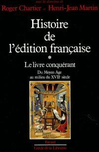 Histoire de l'édition française. Volume 1, Le Livre conquérant : du Moyen Age au milieu du XVIIe siècle