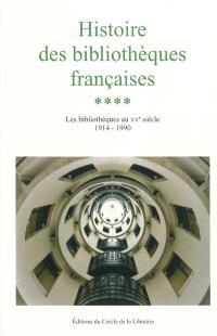 Histoire des bibliothèques françaises. Volume 4, Les bibliothèques du XXe siècle, 1914-1990