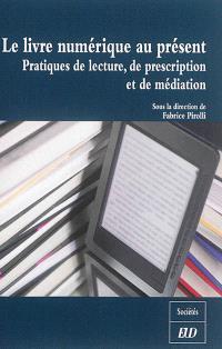 Le livre numérique au présent : pratiques de lecture, de prescription et de médiation