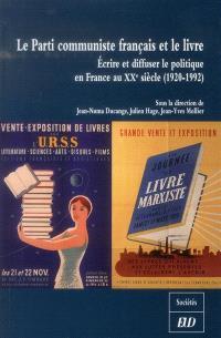 Le Parti communiste français et le livre : écrire et diffuser le politique en France au XXe siècle (1920-1992)