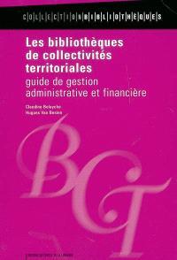 Les bibliothèques de collectivités territoriales : guide de gestion administrative et financière