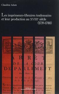 Les imprimeurs-libraires toulousains et leur production au XVIIIe siècle, 1739-1788