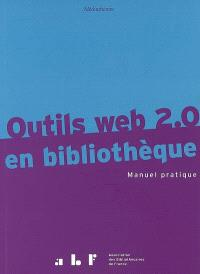 Outils Web 2.0 en bibliothèque : manuel pratique