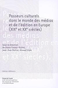 Passeurs culturels dans le monde des médias et de l'édition en Europe (XIXe et XXe siècles)
