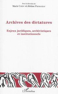 Archives des dictatures : enjeux juridiques, archivistiques et institutionnels